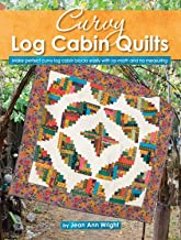 Curvy Log Cabin Quilts: Make Perfect Curvy Log Cabin Blocks Easily with No Math and No Measuring (Landauer) 8 Unique Projects with Step-by-Step Photos & Instructions, Yardage, and Cutting Charts
