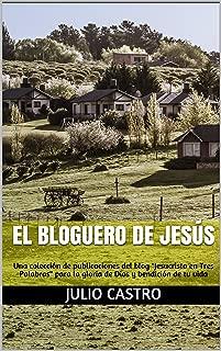 """El Bloguero de Jesús: Una colección de publicaciones del blog """"Jesucristo en Tres Palabras"""" para la gloria de Dios y bendición de tu vida (Spanish Edition)"""