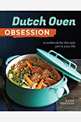 Dutch Oven Obsession: A Cookbook for the Only Pot In Your Life Kindle Edition