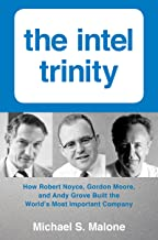 Intel Trinity,The: How Robert Noyce, Gordon Moore, and Andy Grove Built the World's Most Important Company (English Edition)
