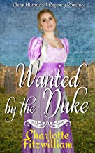 Wanted by the Duke - A Proposal (Second Edition): Clean Historical Regency Romance