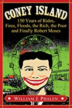 Coney Island: 150 Years of Rides, Fires, Floods, the Rich, the Poor and Finally Robert Moses