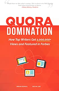 Quora Domination: How Top Writers Get 1,000,000+ Views and Featured in Forbes (Domination Series Book 1)