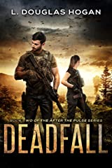 Deadfall: A Post-Apocalyptic Tale of Human Survival (After the Pulse Book 2) Kindle Edition