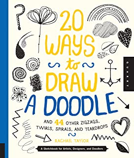 20 Ways to Draw a Doodle and 44 Other Zigzags, Twirls, Spirals, and Teardrops: A Sketchbook for Artists, Designers, and Do...