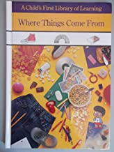 Where Things Come from (Child's First Library of Learning)