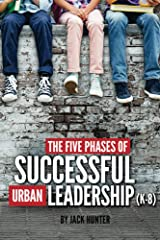 The Five Phases of Successful Urban Leadership (K-8) Kindle Edition