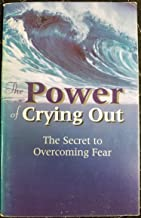 The Power of Crying Out..the Secret to Overcoming Fear