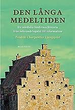 Den långa medeltiden : de nordiska ländernas historia från folkvandringstid till reformation