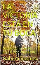 LA VICTORIA ESTÁ EN TU BOCA: Declaraciones de Fe  para la Vida Abundante (Spanish Edition)