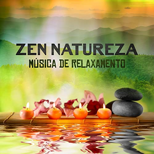 Zen Natureza: Música de Relaxamento, Massagem, Meditação ...