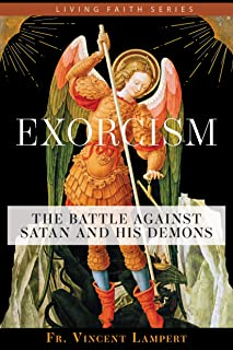 Exorcism: The Battle Against Satan and His Demons