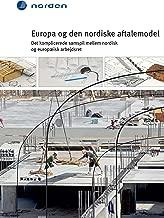 Europa og den nordiske aftalemodel: Det komplicerede samspil mellem nordisk og europæisk arbejdsret (TemaNord Book 2015537) (Danish Edition)