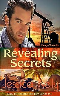 Revealing Secrets: A Sexy Novella (The Sexy Billionaire Bad Boy Series Book 1)
