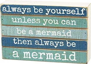 Primitives by Kathy Mermaid Lovers Wood Slat Box Sign - Always Be Yourself Unless You Can Be A Mermaid - 8x5 Inches