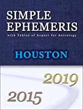 SIMPLE EPHEMERIS with Tables of Aspect for Astrology Houston 2015-2019