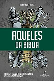 Aqueles da Biblia - Historia fe e cultura do povo biblico de Israel e sua atuacao no plano divino (Em Portugues do Brasil)