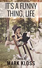 It's A Funny Thing, Life: Poetry on Love, Loss and Inspiration