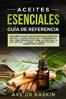 Aceites Esenciales Guia de Referencia: Este libro incluye: Aceites esenciales: Medicina antigua + Aceites Esenciales y Aromaterapia - Guía para Principiantes ... Vida Naturales y Juvenil (Spanish Edition)