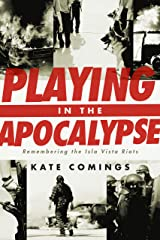 Playing in the Apocalypse: Remembering the Isla Vista Riots Kindle Edition