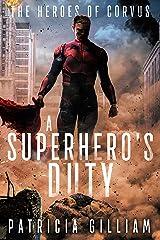 A Superhero's Duty (The Heroes of Corvus Book 1) Kindle Edition