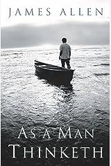 As a Man Thinketh -- Original 1902 Edition Kindle Edition