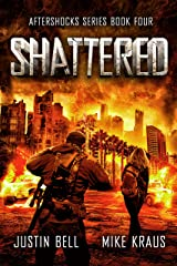 Shattered: The Aftershocks Series Book 4: (A Post-Apocalyptic Survival Thriller) Kindle Edition