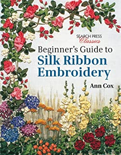 Beginner's Guide to Silk Ribbon Embroidery: Re-issue (Search Press Classics)