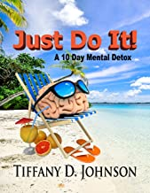 Just Do It! A 10 Day Mental Detox