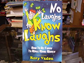 No Laughs Know Laughs How to Be Funny to Make More Money
