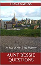 Aunt Bessie Questions (An Isle of Man Cozy Mystery Book 17)