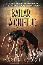 Bailar la quietud: Profundizando en la práctica  de Contact Improvisación (Spanish Edition)