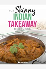 The Skinny Indian Takeaway Recipe Book: Authentic British Indian Restaurant Dishes Under 300, 400 And 500 Calories. The Secret To Low Calorie Indian Takeaway Food At Home. Kindle Edition