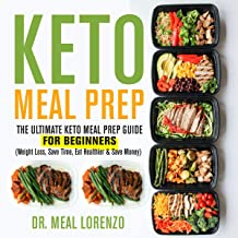 Keto Meal Prep: The Ultimate Keto Meal Prep Guide for Beginners: Weight Loss, Save Time, Eat Healthier & Save Money