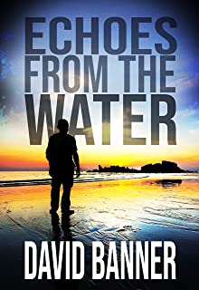 Echoes From The Water: (A Dangerous Waters Thriller Series: Book One)