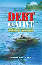 Debt or Alive: Uplifting Stories and Positive Solutions for Life After Debt