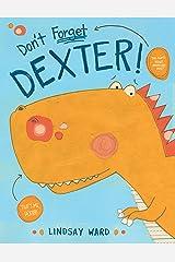 Don't Forget Dexter! (Dexter T. Rexter Book 1) Kindle Edition