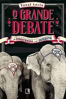 O grande debate: Edmund Burke, Thomas Paine e o nascimento da esquerda e da direita (Portuguese Edition)