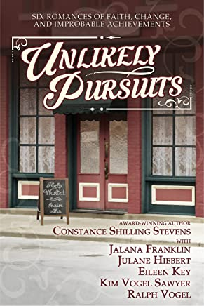 Unlikely Pursuits: Six Romances of Faith, Change, and Improbable Achievements (English Edition)
