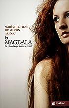 La Magdala. La Historia que jamás se contó de María Magdalena.