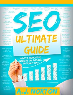 SEO Ultimate Guide: How to Rank Your Website on Google the Right Way (SEO, SEO Techniques, How to Rank Your Website on Google, Search Engine Optimization, ... Website Optimization, Page Rank Book 1)
