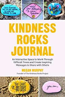 The Kindness Rocks Journal: An Interactive Space to Work through Difficult Times and Create Inspiring Messages to Share with Others