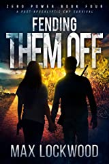 Fending Them Off: A Post-Apocalyptic EMP Survival (Zero Power Book 4) Kindle Edition