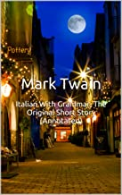 Italian With Grammar, The Original Short Story (Annotated): Masterpiece Collection: Italian With Grammar, Mark Twain Famous Quotes, Book List, and Biography