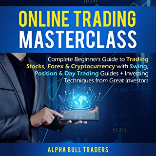 Online Trading Masterclass:: Complete Beginners Guide to Trading Stocks, Forex, & Cryptocurrency with Swing, Position, & Day Trading Guides + Investing Techniques from Great Investors