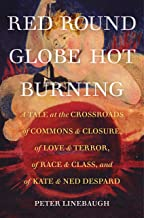 Red Round Globe Hot Burning: A Tale at the Crossroads of Commons and Closure, of Love and Terror, of Race and Class, and of Kate and Ned Despard