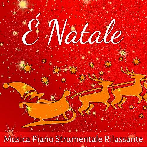 Musica Di Natale.E Natale Musica Piano Strumentale Rilassante Per Giorno Di