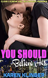 You Should Believe Her: Clean Lesbian and Billionaire Romance