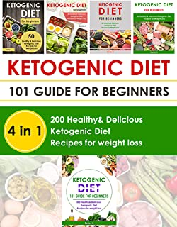 Ketogenic Diet for Beginner: 200 Healthy& Delicious Ketogenic Diet Recipes for Weight Loss 4 in 1 book  (Ketogenic lifestyle, Ketogenic guide for beginners, Ketogenic made simple) (Cooking book 5)