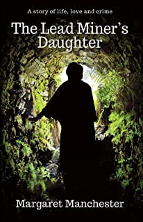 The Lead Miner's Daughter: A Story of Life, Love and Crime (Victorian Historical Romance)